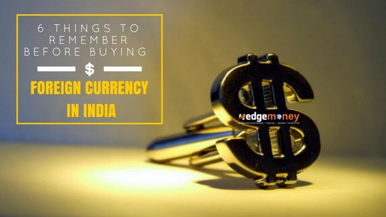 6 Things to Remember Before Buying Foreign Currency in India