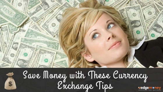 Save Money with These Currency Exchange Tips