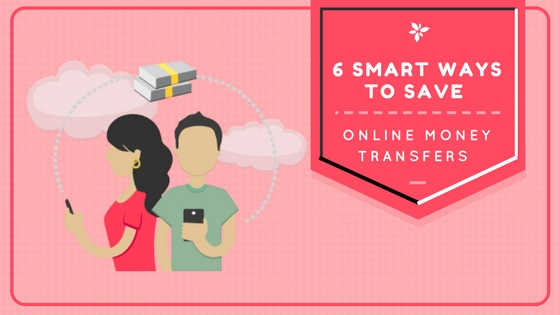 Online Money Transfers – 6 Smart Ways to Save