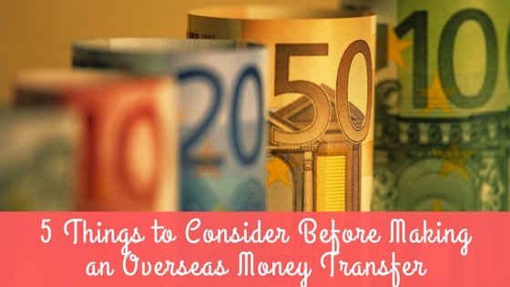 5 Things to Consider Before Making an Overseas Money Transfer