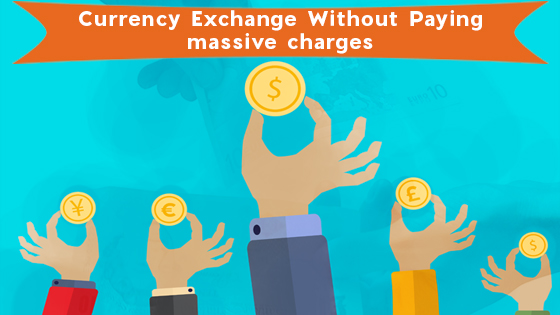 Currency Exchange Without Paying Massive Charges